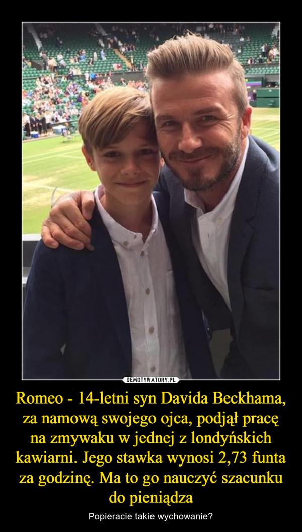 Romeo - 14-letni syn Davida Beckhama, za namową swojego ojca, podjął pracę na zmywaku w jednej z londyńskich kawiarni. Jego stawka wynosi 2,73 funta za godzinę. Ma to go nauczyć szacunku do pieniądza