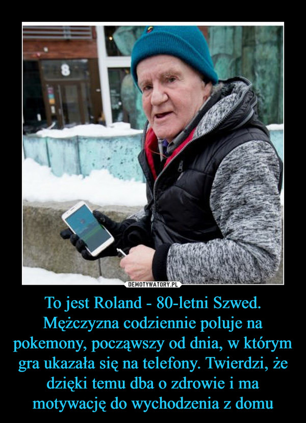 To jest Roland - 80-letni Szwed. Mężczyzna codziennie poluje na pokemony, począwszy od dnia, w którym gra ukazała się na telefony. Twierdzi, że dzięki temu dba o zdrowie i ma motywację do wychodzenia z domu –
