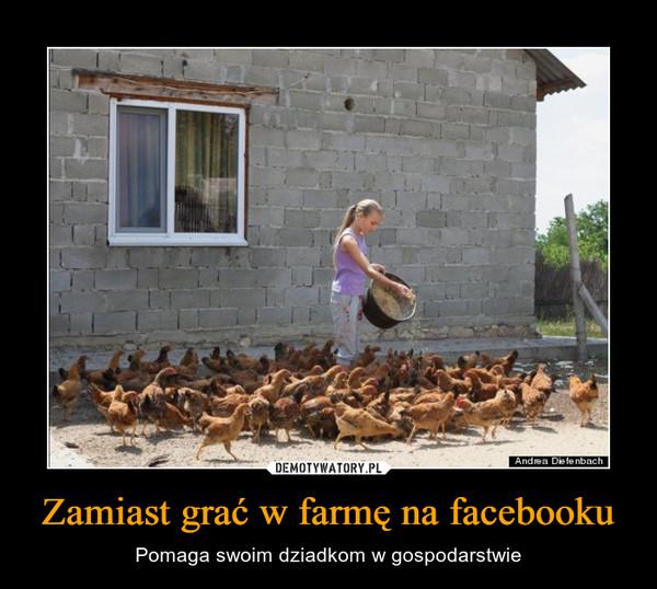 Zamiast grać w farmę na facebooku – Pomaga swoim dziadkom w gospodarstwie