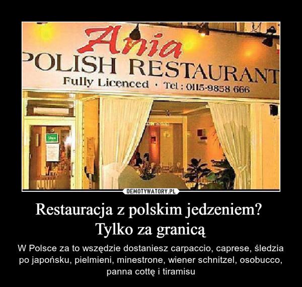Restauracja z polskim jedzeniem? Tylko za granicą – W Polsce za to wszędzie dostaniesz carpaccio, caprese, śledzia po japońsku, pielmieni, minestrone, wiener schnitzel, osobucco, panna cottę i tiramisu