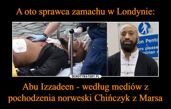 Abu Izzadeen - według mediów z pochodzenia norweski Chińczyk z Marsa –