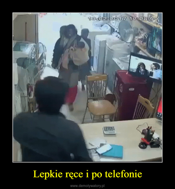 Lepkie ręce i po telefonie –