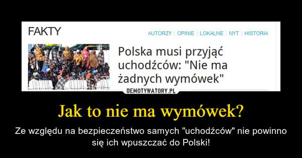"""Jak to nie ma wymówek? – Ze względu na bezpieczeństwo samych """"uchodźców"""" nie powinno się ich wpuszczać do Polski!"""