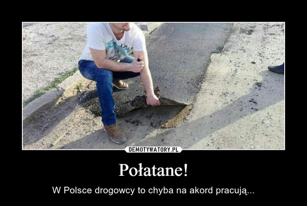 Połatane! – W Polsce drogowcy to chyba na akord pracują...