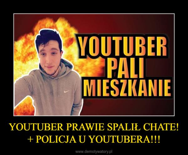 YOUTUBER PRAWIE SPALIŁ CHATE! + POLICJA U YOUTUBERA!!! –