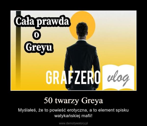 50 twarzy Greya – Myślałeś, że to powieść erotyczna, a to element spisku watykańskiej mafii!