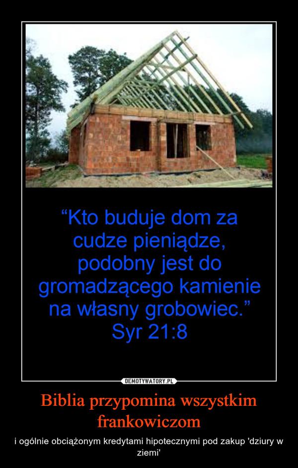 Biblia przypomina wszystkim frankowiczom – i ogólnie obciążonym kredytami hipotecznymi pod zakup 'dziury w ziemi'