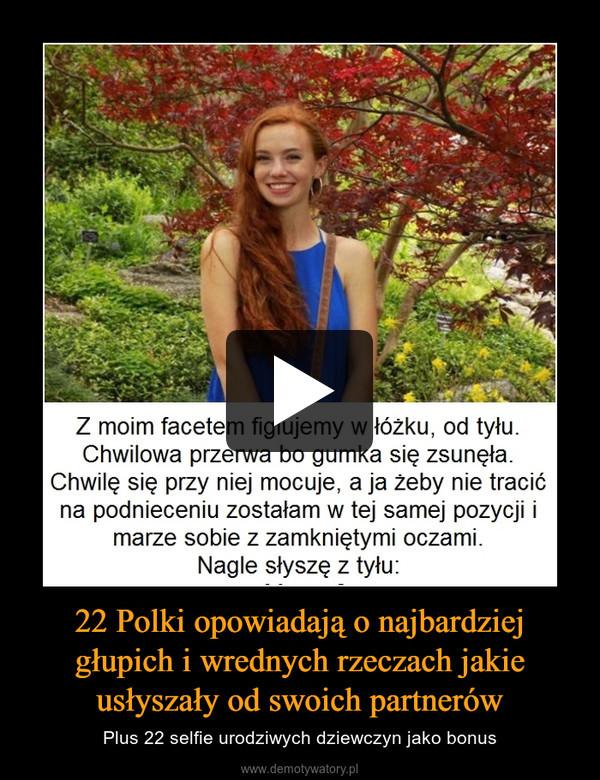 22 Polki opowiadają o najbardziej głupich i wrednych rzeczach jakie usłyszały od swoich partnerów – Plus 22 selfie urodziwych dziewczyn jako bonus