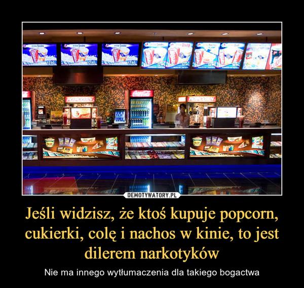 Jeśli widzisz, że ktoś kupuje popcorn, cukierki, colę i nachos w kinie, to jest dilerem narkotyków – Nie ma innego wytłumaczenia dla takiego bogactwa