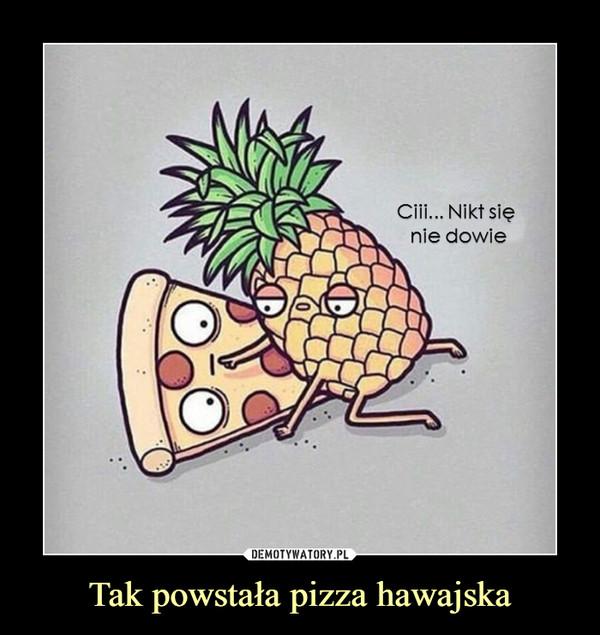 Tak powstała pizza hawajska –