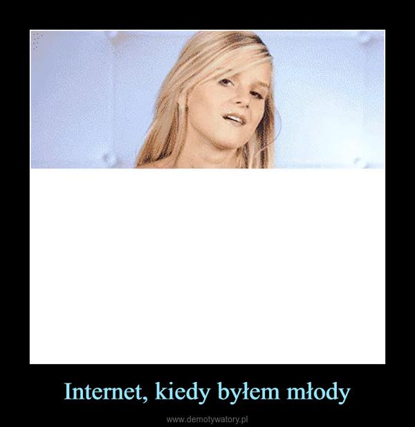 Internet, kiedy byłem młody –
