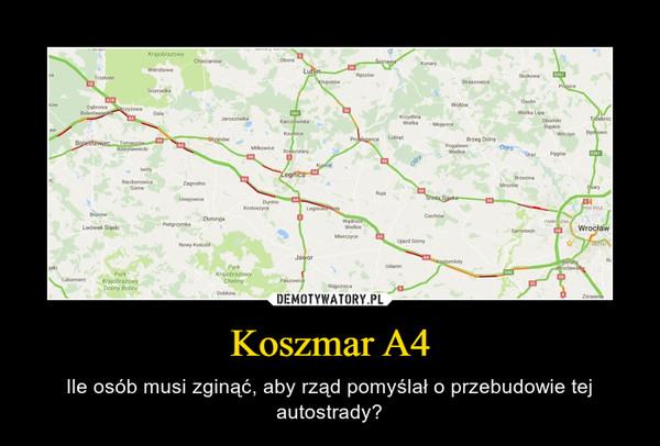 Koszmar A4 – Ile osób musi zginąć, aby rząd pomyślał o przebudowie tej autostrady?