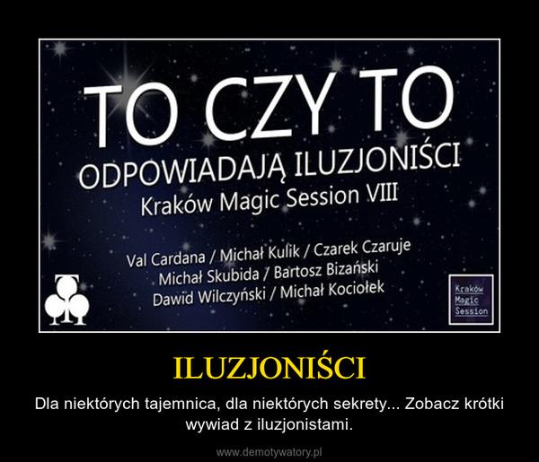 ILUZJONIŚCI – Dla niektórych tajemnica, dla niektórych sekrety... Zobacz krótki wywiad z iluzjonistami.