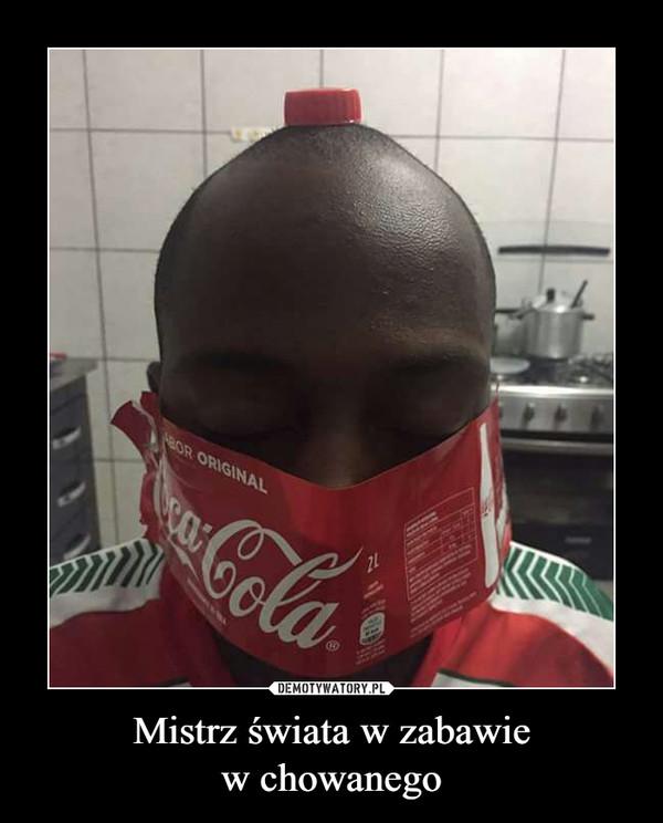 Mistrz świata w zabawiew chowanego –  Coca Cola original
