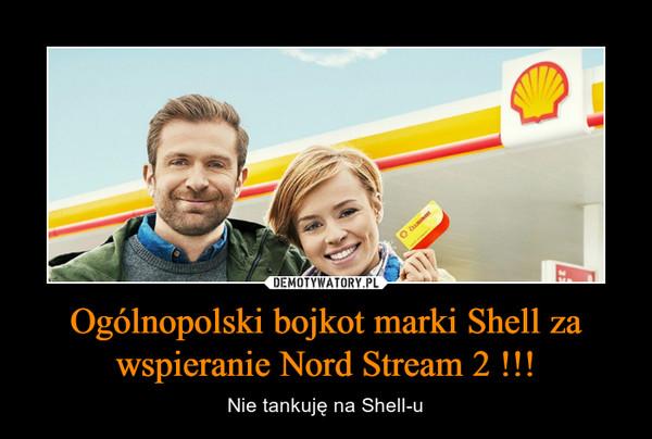 Ogólnopolski bojkot marki Shell za wspieranie Nord Stream 2 !!! – Nie tankuję na Shell-u