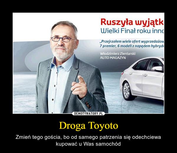 Droga Toyoto – Zmień tego gościa, bo od samego patrzenia się odechciewa kupować u Was samochód