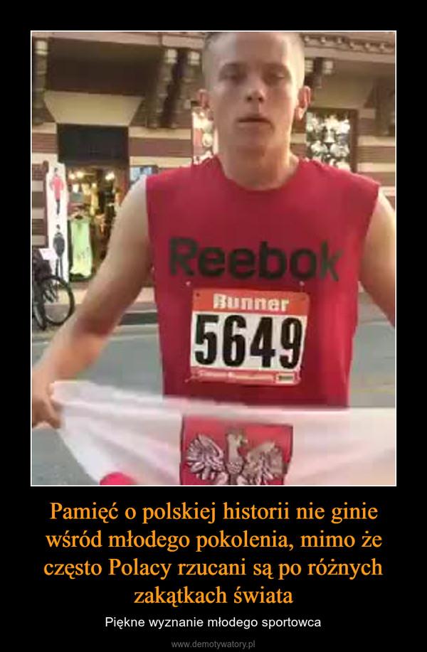 Pamięć o polskiej historii nie ginie wśród młodego pokolenia, mimo że często Polacy rzucani są po różnych zakątkach świata – Piękne wyznanie młodego sportowca