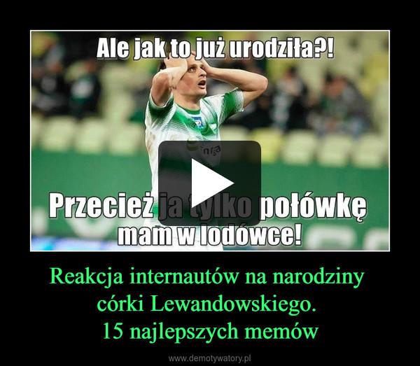 Reakcja internautów na narodziny córki Lewandowskiego. 15 najlepszych memów –
