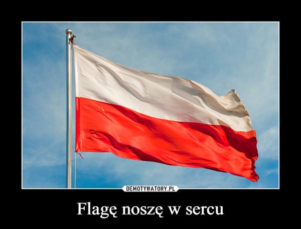 Flagę noszę w sercu –