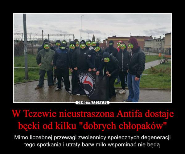 """W Tczewie nieustraszona Antifa dostaje bęcki od kilku """"dobrych chłopaków"""" – Mimo liczebnej przewagi zwolennicy społecznych degeneracji tego spotkania i utraty barw miło wspominać nie będą"""
