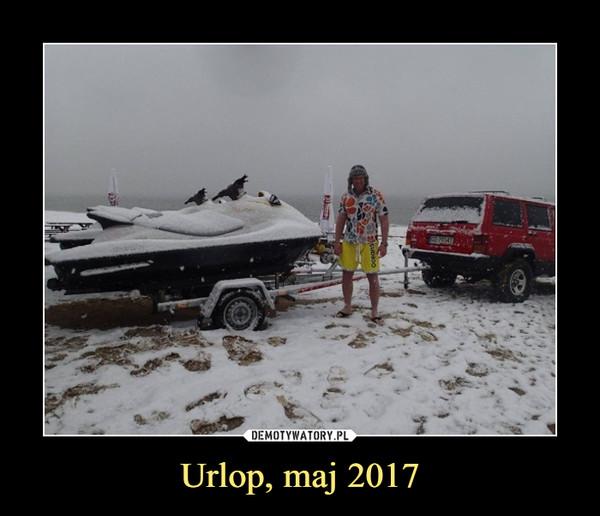 Urlop, maj 2017 –