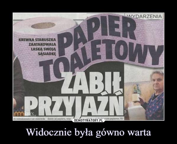 Widocznie była gówno warta –  papier toaletowy zabił przyjaźń
