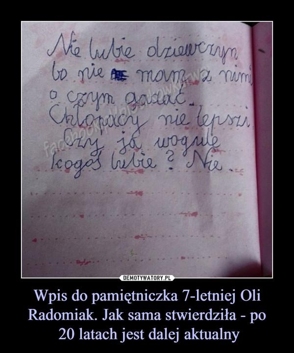 Wpis do pamiętniczka 7-letniej Oli Radomiak. Jak sama stwierdziła - po 20 latach jest dalej aktualny –