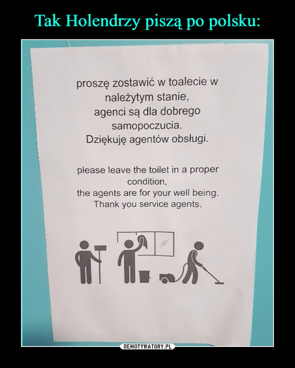–  proszę zostawić w toalecie w należytym stanie, agenci są dla dobrego samopoczucia. Dziękuję agentów obsługi. i please leave the toilet in a proper condition, the agents are for your well being. Thank you service agents.