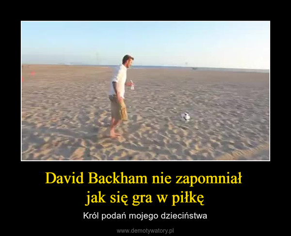 David Backham nie zapomniał jak się gra w piłkę – Król podań mojego dzieciństwa