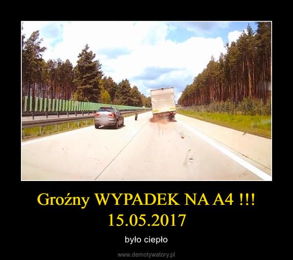 Groźny WYPADEK NA A4 !!! 15.05.2017 – było ciepło