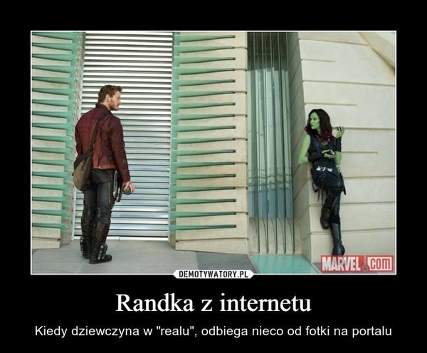 """Randka z internetu – Kiedy dziewczyna w """"realu"""", odbiega nieco od fotki na portalu"""