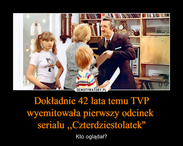 Dokładnie 42 lata temu TVP wyemitowała pierwszy odcinek serialu ,,Czterdziestolatek'' – Kto oglądał?