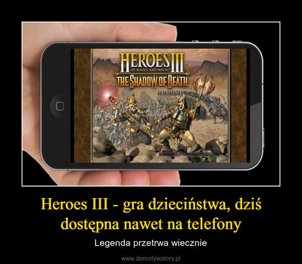 Heroes III - gra dzieciństwa, dziś dostępna nawet na telefony – Legenda przetrwa wiecznie