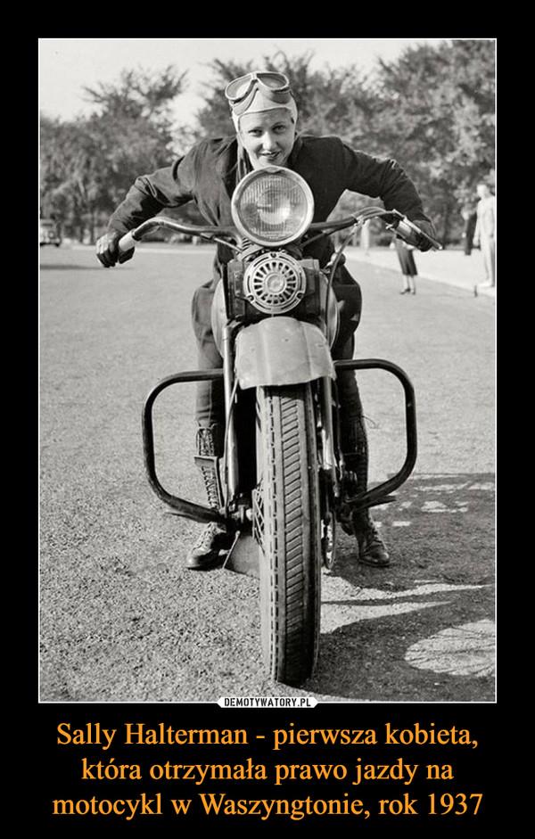 Sally Halterman - pierwsza kobieta, która otrzymała prawo jazdy na motocykl w Waszyngtonie, rok 1937 –