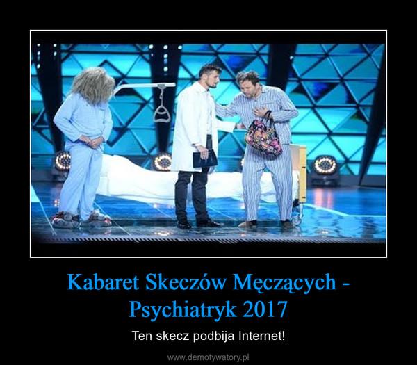 Kabaret Skeczów Męczących - Psychiatryk 2017 – Ten skecz podbija Internet!