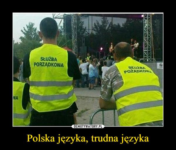 Polska języka, trudna języka –  służba porządkowa pożądkowa