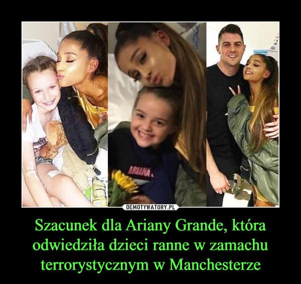 Szacunek dla Ariany Grande, która odwiedziła dzieci ranne w zamachu terrorystycznym w Manchesterze –