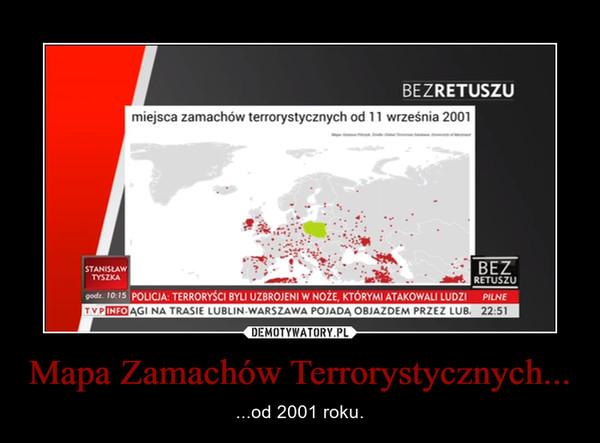 Mapa Zamachów Terrorystycznych... – ...od 2001 roku.