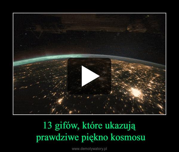 13 gifów, które ukazują prawdziwe piękno kosmosu –