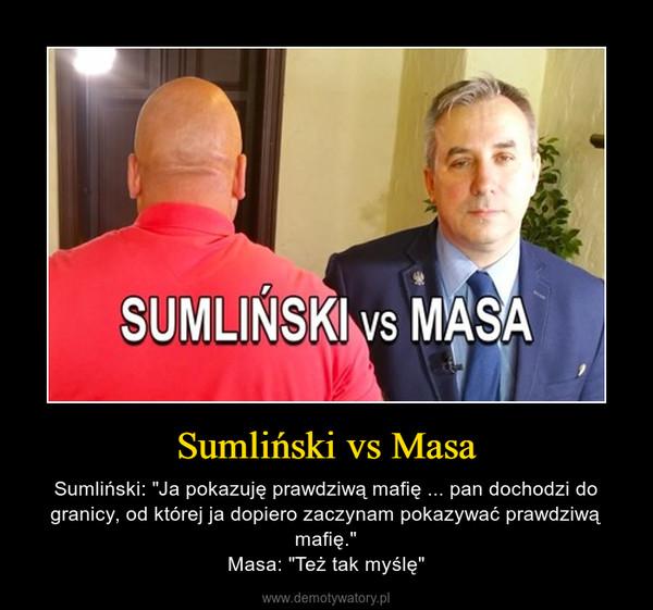 """Sumliński vs Masa – Sumliński: """"Ja pokazuję prawdziwą mafię ... pan dochodzi do granicy, od której ja dopiero zaczynam pokazywać prawdziwą mafię.""""Masa: """"Też tak myślę"""""""