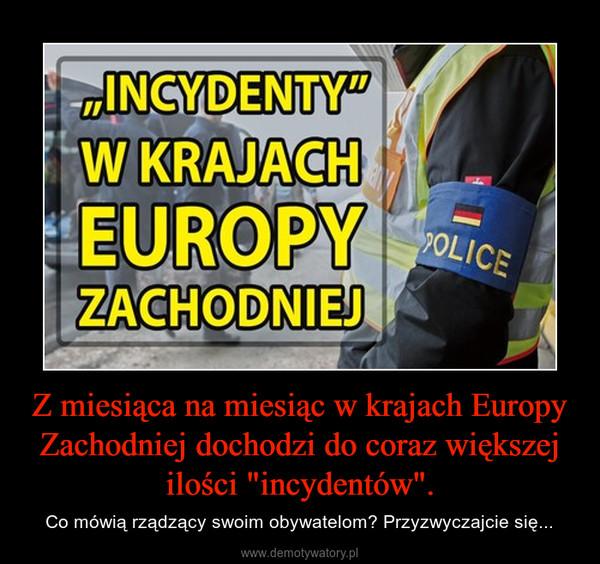 """Z miesiąca na miesiąc w krajach Europy Zachodniej dochodzi do coraz większej ilości """"incydentów"""". – Co mówią rządzący swoim obywatelom? Przyzwyczajcie się..."""
