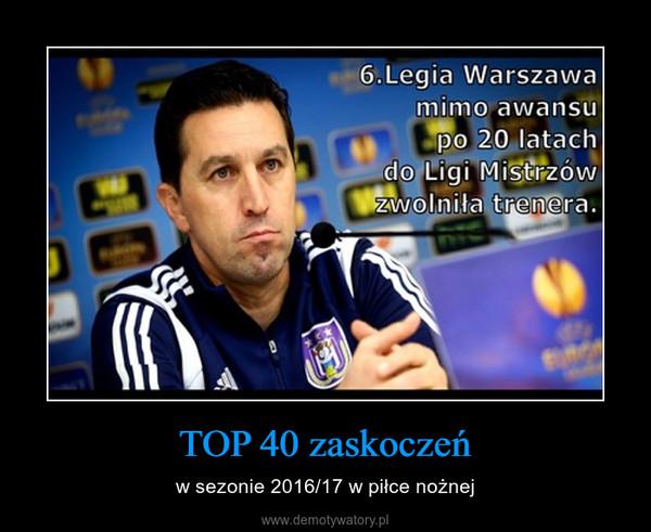 TOP 40 zaskoczeń – w sezonie 2016/17 w piłce nożnej