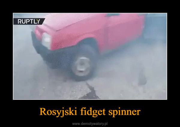 Rosyjski fidget spinner –