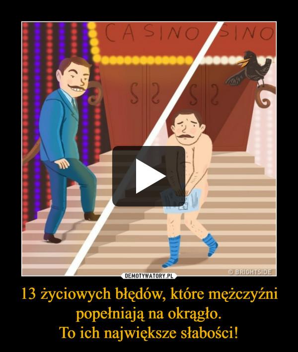 13 życiowych błędów, które mężczyźni popełniają na okrągło.To ich największe słabości! –
