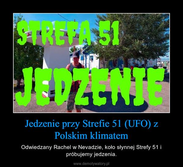 Jedzenie przy Strefie 51 (UFO) z Polskim klimatem – Odwiedzany Rachel w Nevadzie, koło słynnej Strefy 51 i próbujemy jedzenia.