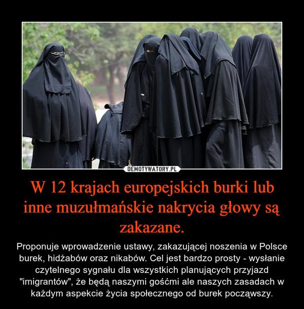 """W 12 krajach europejskich burki lub inne muzułmańskie nakrycia głowy są zakazane. – Proponuje wprowadzenie ustawy, zakazującej noszenia w Polsce burek, hidżabów oraz nikabów. Cel jest bardzo prosty - wysłanie czytelnego sygnału dla wszystkich planujących przyjazd """"imigrantów"""", że będą naszymi gośćmi ale naszych zasadach w każdym aspekcie życia społecznego od burek począwszy."""
