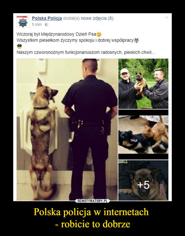 Polska policja w internetach - robicie to dobrze –