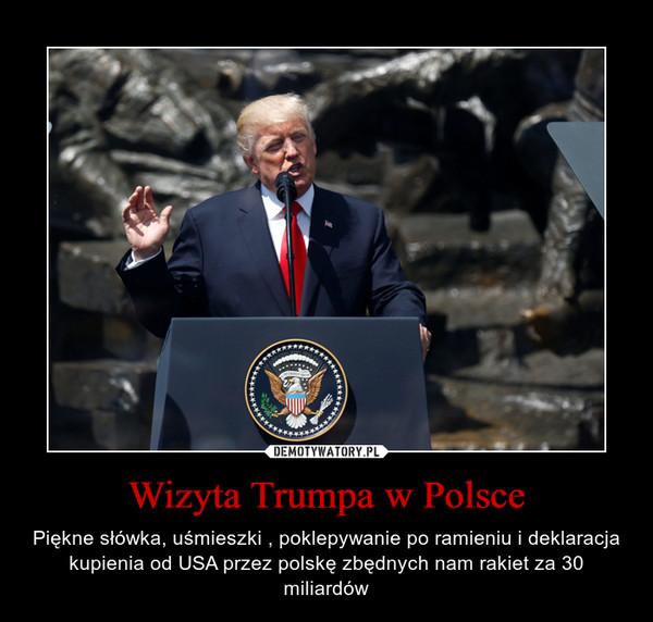 Wizyta Trumpa w Polsce – Piękne słówka, uśmieszki , poklepywanie po ramieniu i deklaracja kupienia od USA przez polskę zbędnych nam rakiet za 30 miliardów