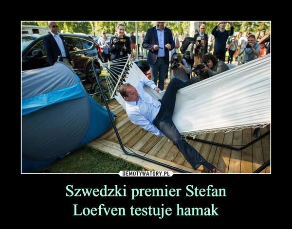 Szwedzki premier StefanLoefven testuje hamak –