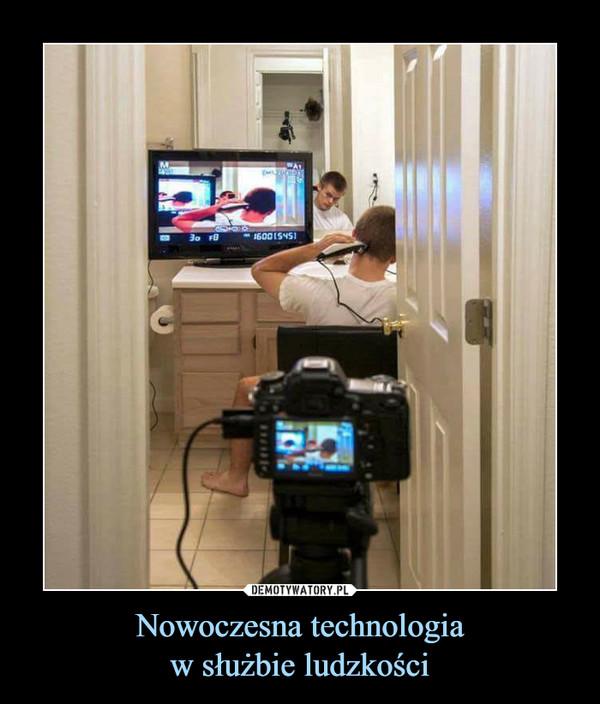 Nowoczesna technologiaw służbie ludzkości –